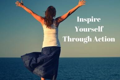 Inspire Yourself Through Action