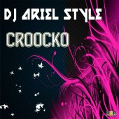 Dj Ariel Style - CROOCKO (Original Mix)