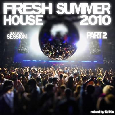 DJ Kix - Fresh House Summer 2010 Part.2 - Bootlegs Session