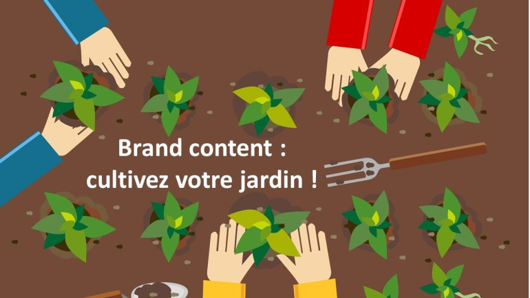 Brand content : cultivez votre jardin