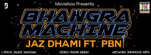 Jaz Dhami's Bhangra Machine Lyrics - Ft. PBN