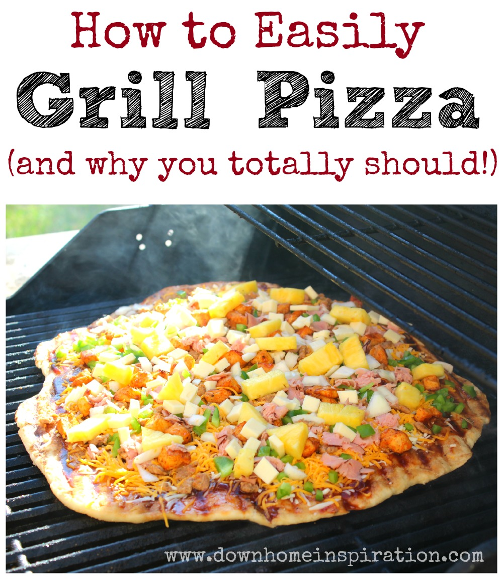 How to Easily Grill Pizza (and why you totally should!) - Down Home ...