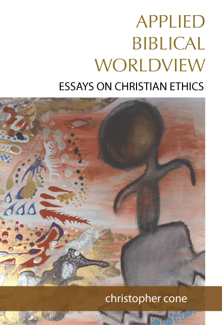 New Book Announcement – Applied Biblical Worldview: Essays on Christian Ethics