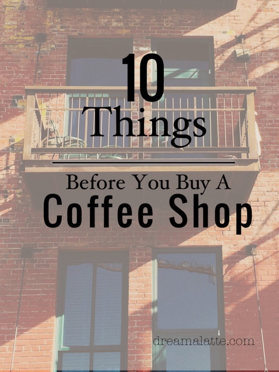 10 Things Before You Buy A Coffee Shop