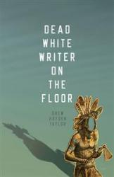 Dead White Writer On The Floor by Drew Hayden Taylor