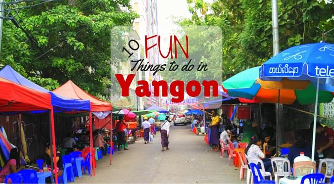 10 Fun Things to Do in Yangon, Myanmar