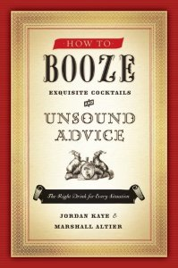 how to booze 199x300 Book Review: How to Booze: Exquisite Cocktails and Unsound Advice