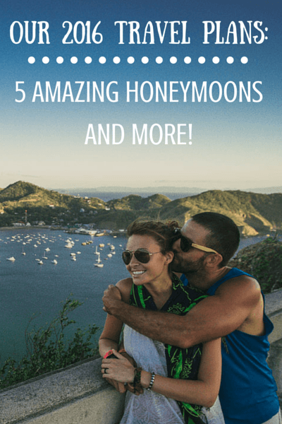 Our 2016 Travel Pans: 5 Amazing Honeymoons and More!