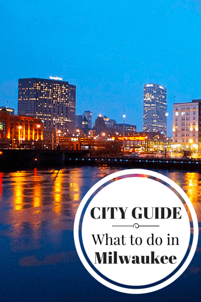 What to do in Milwaukee, when to go, where to stay, where to eat and other tips for visiting Milwaukee