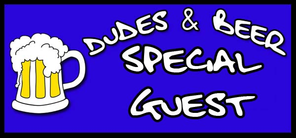 DUDES-BEER-special guest