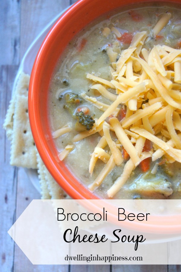 Broccoli Beer Cheese Soup   Dwelling In Happiness   Bloglovin'