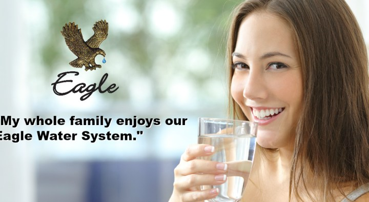 Your whole family can enjoy and Eagle Water Treatment System in your home