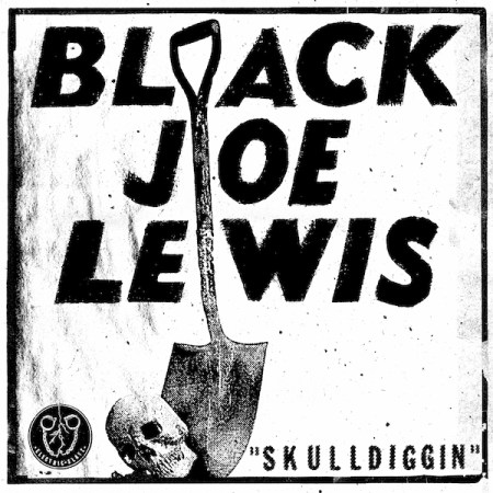 Black Joe Lewis Skulldiggin