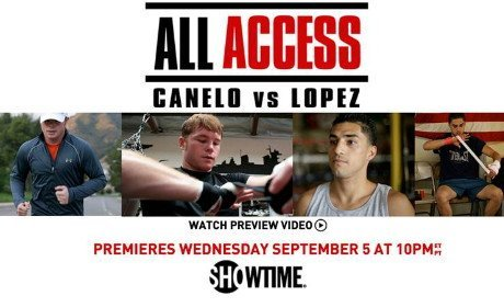 Canelo Lopez ALL ACCESS Premieres Wednesday, Sept. 5 at 10 p.m. ET/PT on SHOWTIME