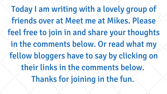 Today I am writing with a lovely group of friends over at Meet me at Mikes. Please feel free to join in and share your thoughts in the comments below.