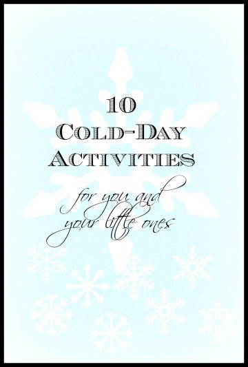 10 cold day activities for you and your little ones from eatprayreadlove.com