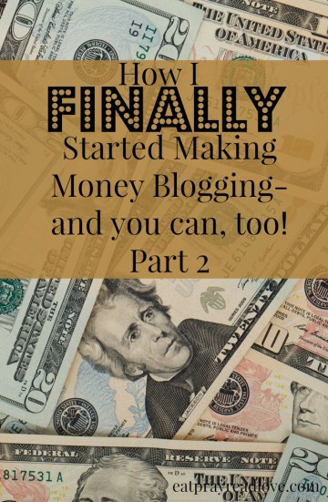 How I Finally Started Making Money Blogging- Part 2 Practical Steps for the new blogger!