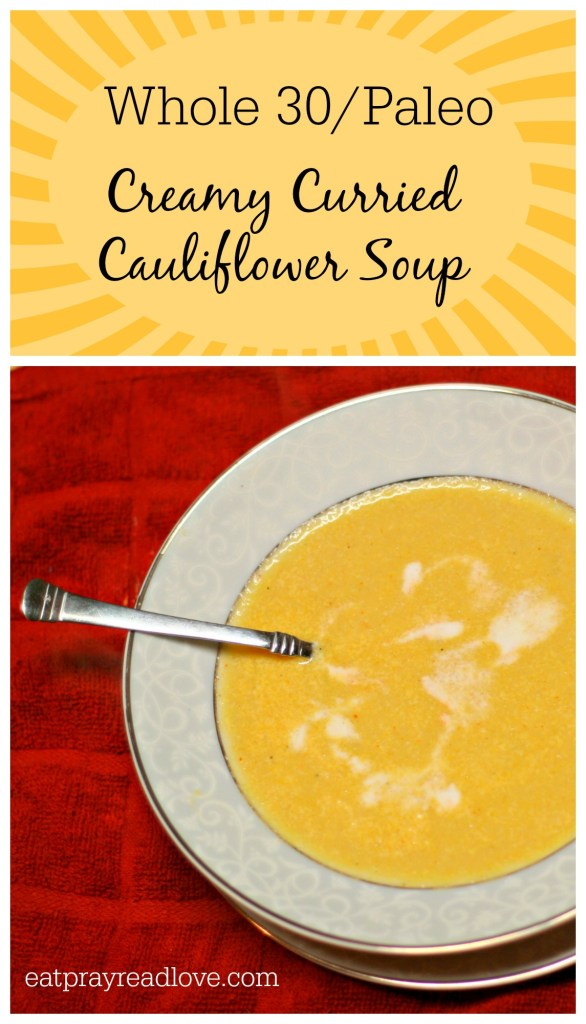 Whole 30 Paleo Creamy Curried Cauliflower Soup