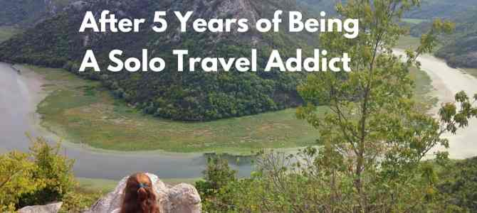 7 Lessons Learned After 5 Years of Being a Solo Travel Addict