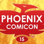 6 Things You Must See at Phoenix Comicon!