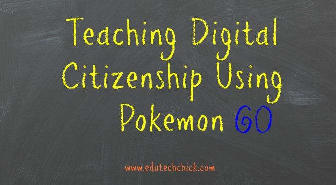 Teaching Digital Citizenship Using Pokemon GO!