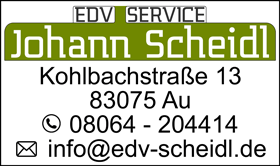 Johann Scheidl   Kohlbachstr. 13   83075 Au