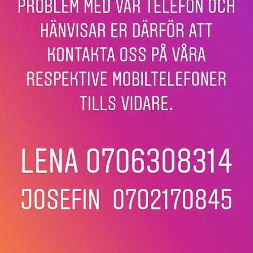 Hej! Vi har för tillfället ett problem med vår telefon och hänvisar er därför att kontakta oss på våra respektive mobiltelefoner tills vidare. Lena 0706308314Josefin  0702170845Ha det gott sålänge!