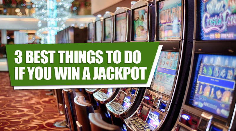 3 best things to do if you win a jackpot