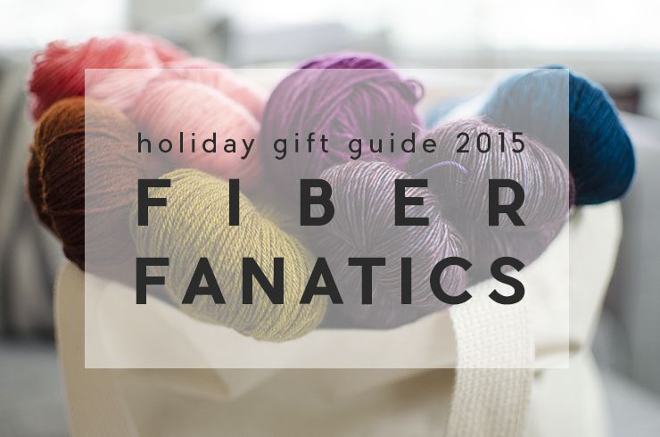Holiday Gift Guide 2015 | 4 Fiber Fanatic Gifts