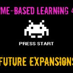 Game-Based Learning 4.1: Future Expansions
