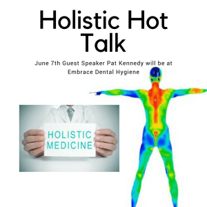 Coming to Embrace Dental Hygiene-Holistic Hot Talk and Pat Kennedy, RN, CTT of Thermography London