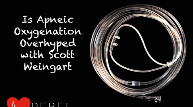R.E.B.E.L. EM – Is Apneic Oxygenation Overhyped? with Scott Weingart