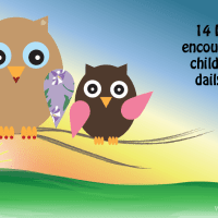 14 Ideas to encourage your children on a daily basis!
