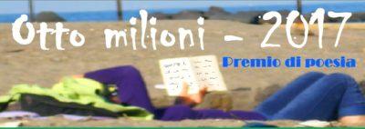 """Tutti i testi delle poesie finaliste del premio """"Otto milioni"""" 2017"""