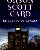 El cuerpo de la casa - Orson Scott Card portada