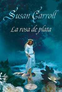 La rosa de plata - Susan Carroll portada