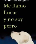 Me llamo Lucas y no soy perro - Fernando Delgado portada