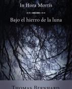 Thomas Bernhard In hora mortis - Bajo el hierro de la luna portada