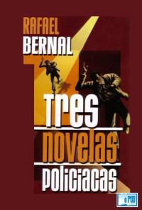 Tres novelas policiacas - Rafael Bernal portada