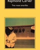 Tres rosas amarillas - Raymond Carver portada