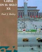 China en el siglo XX - Paul J. Bailey portada
