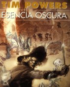 Esencia oscura - Tim Powers portada