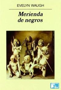 Merienda de negros - Evelyn Waugh portada
