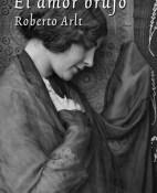 El amor brujo - Roberto Arlt portada