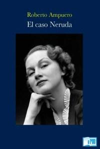 El caso Neruda - Roberto Ampuero portada