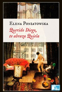 Querido Diego, te abraza Quiela - Elena Poniatowska portada