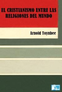 El cristianismo entre las religiones del mundo - Arnold J. Toynbee portada