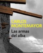 Las armas del alba - Carlos Montemayor portada