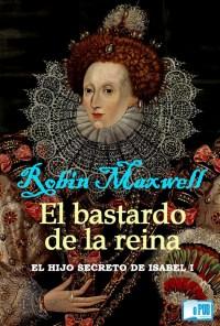 El bastardo de la reina - Robin Maxwell portada