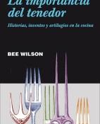 La importancia del tenedor. Historias, inventos y artilugios en la cocina - Bee Wilson portada